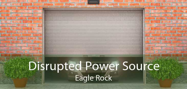 Disrupted Power Source Eagle Rock