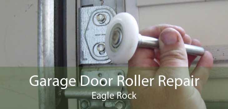 Garage Door Roller Repair Eagle Rock