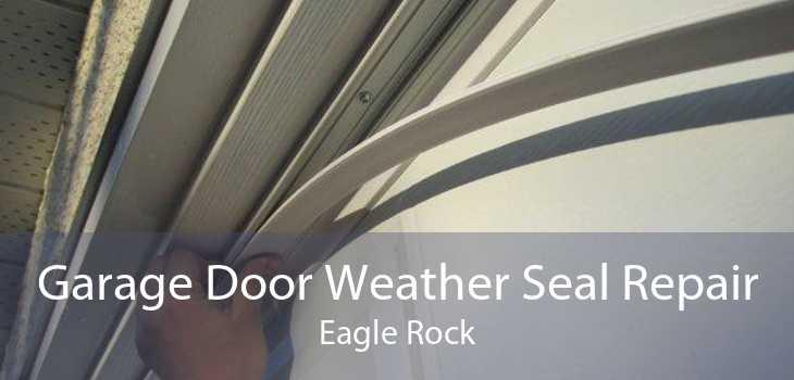 Garage Door Weather Seal Repair Eagle Rock